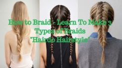 Learn To Make 3 Types of Braid – Traditional Braid, French Braid & Fishtail Braid