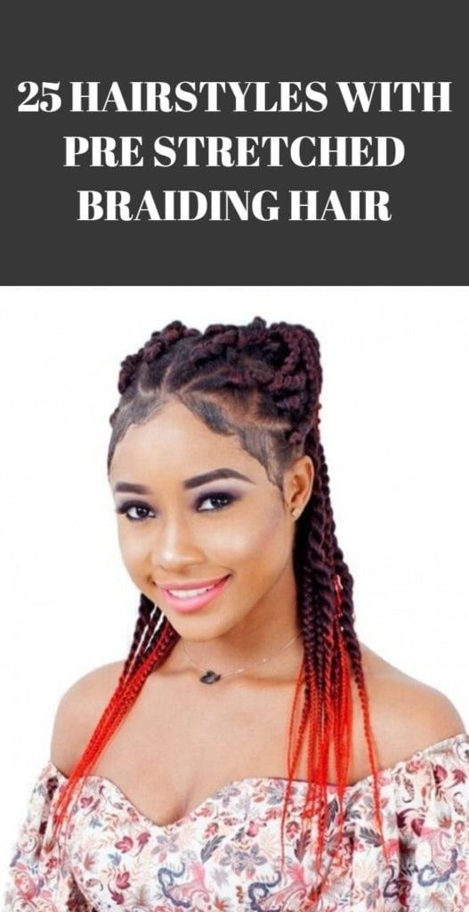 Hairstyles with Pre Stretched Braiding Hair