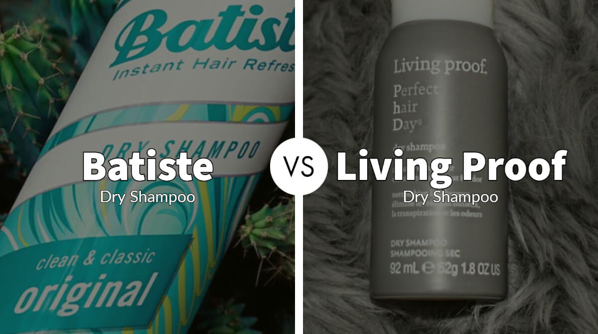 Batiste vs Living Proof Dry Shampoo – Which One is Better for Your Hair?