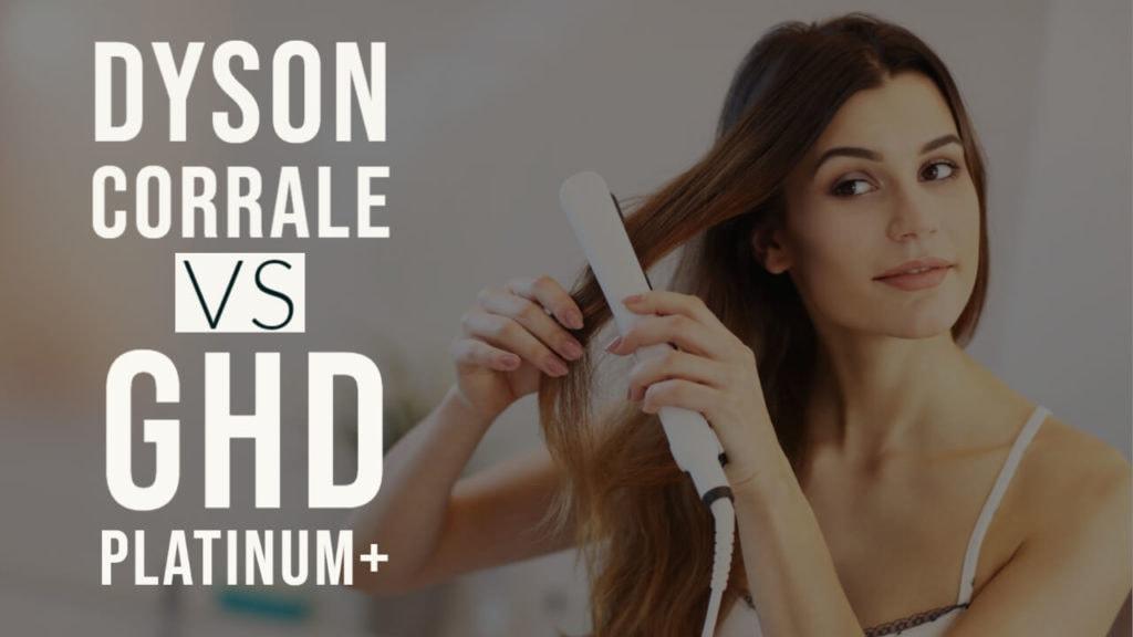 Dyson Corrale VS GHD Platinum+ Hair Straightener