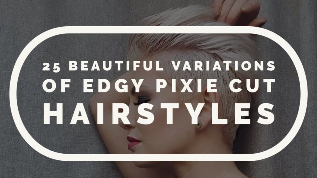 25 Beautiful Variations of Edgy Pixie Cut Hairstyles
