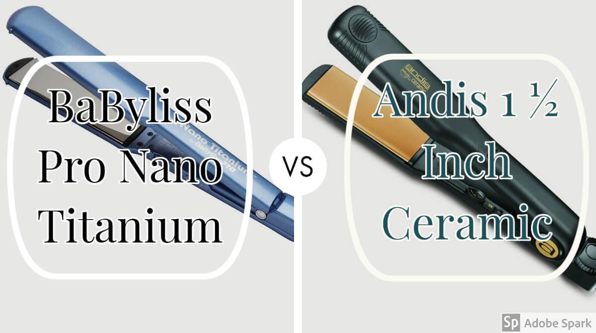 BaByliss Pro Nano Titanium VS Andis 1 ½ Inch Ceramic