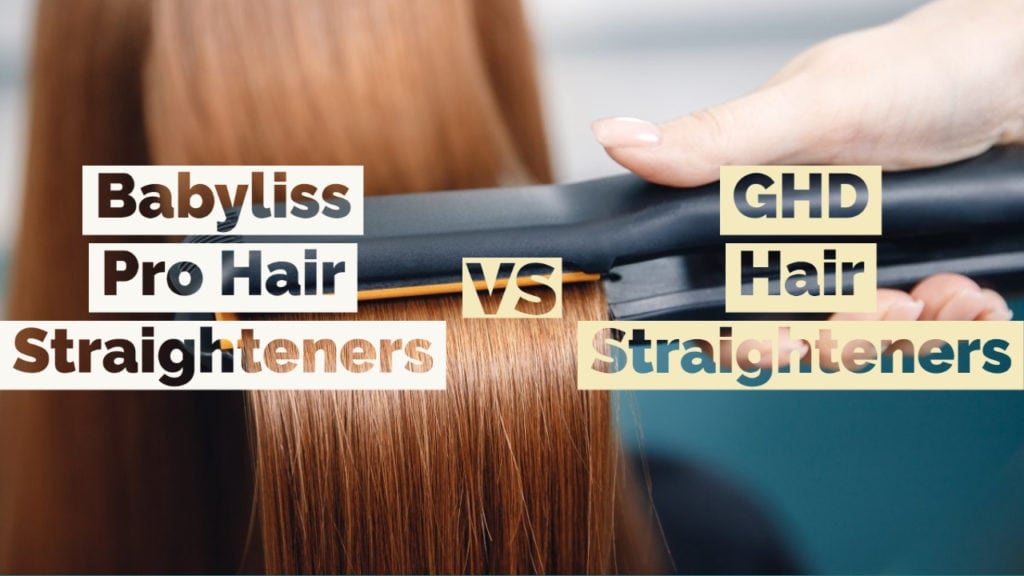 Babyliss Pro VS Ghd Hair Straighteners