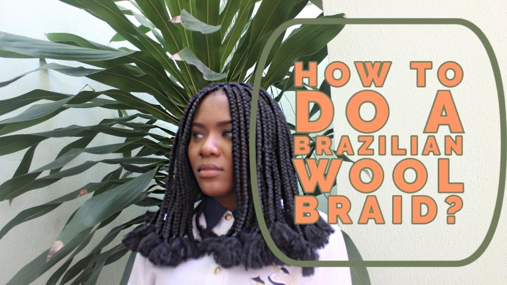 How to do a Brazilian Wool Braid?