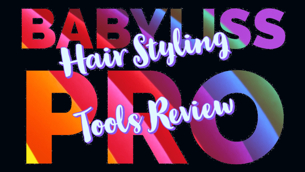 BaByliss PRO Hair Styling Tools Review