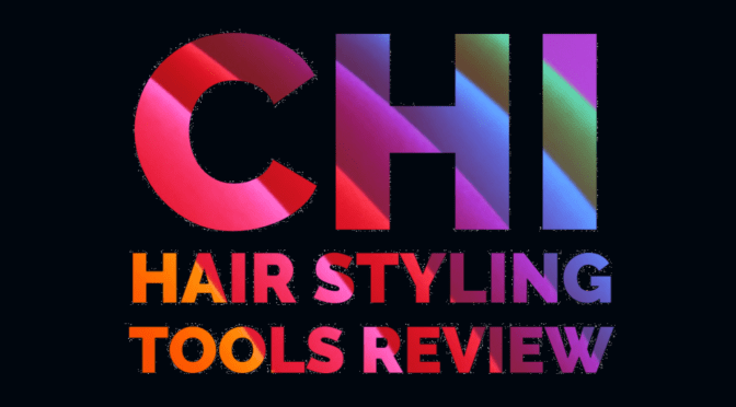 CHI Hair Styling Tools Review