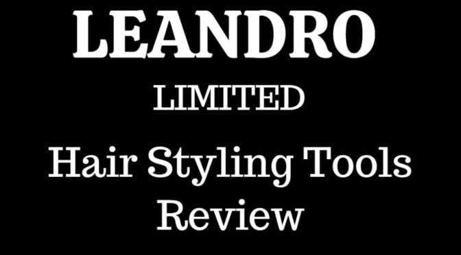 Leandro Limited Hair Styling Tools Review